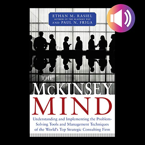Mckinsey Mind: Understanding And Implementing The Problem-solving Tools And Management Techniques Of The World's Top Strategic Consulting Firm por Ethan M. Rasiel epub
