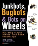 JunkBots, Bugbots, and Bots on Wheels: Building Simple Robots With BEAM Technology by David Hrynkiw (2002-10-18)