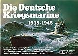 Die deutsche Kriegsmarine 1935-1945, Band 3: Die U-Boot-Waffe / Kleinkampfmittel / Marine-Infanterie-Divisionen / Seeflieger / Häfen und Stützpunkte / Kriegsschiffbauwerften / Die Träger der höchsten Tapferkeitsauszeichnungen / Uniformen / Dienstgrad-abze