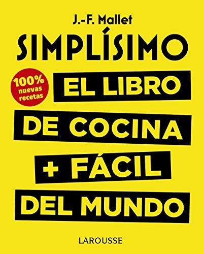 Simplísimo. El libro de cocina + fácil del mundo. 100% recetas nuevas (Larousse - Libros Ilustrados/ Prácticos - Gastronomía) por Jean-François Mallet
