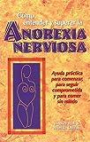 Como entender y superar la anorexia nervosa: Ayuda practica para comenzar, para seguir comprometida y para comer sin miedo