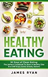 Healthy Eating: 30 Days of Clean Eating: The Perfect Cookbook To Start A Healthy Diet And Still enjoy Some Sneaky Sweets
