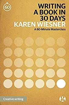 Writing a Book in 30 Days: A 60-Minute Masterclass (60-Minute Masterclasses 5) by [Wiesner, Karen]
