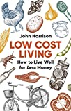 Low-Cost Living 2nd Edition: How to Live Well for Less Money (A How to Book)