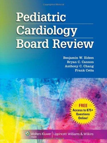 Pediatric Cardiology Board Review by Benjamin W. Eidem MD FACC FASE (2012-08-07)