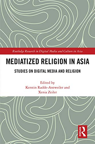 Mediatized Religion in Asia: Studies on Digital Media and Religion (Routledge Research in Digital Media and Culture in Asia) (English Edition)