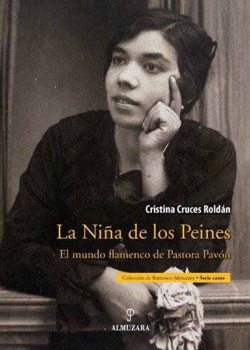 La Niña de los Peines: El mundo flamenco de Pastora Pavón de Cristina Cruces Roldán (1 abr 2009) Tapa blanda