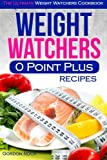 Weight Watchers 0 Point Plus Recipes: The Ultimate Weight Watchers Cookbook by Gordon Rock (2015-08-23)