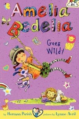 (By Parish, Herman [ Amelia Bedelia Chapter Book #4: Amelia Bedelia Goes Wild! (Amelia Bedelia) ] [ AMELIA BEDELIA CHAPTER BOOK #4: AMELIA BEDELIA GOES WILD! (AMELIA BEDELIA) ] Mar - 2014 { Hardcover })