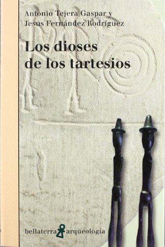 Los Dioses de los tartesios (Arqueologia (bellaterra)) por Tejera Gaspar A