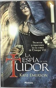 La espía de los Tudor par Kate Emerson
