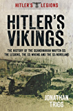 Hitler's Vikings: The History of the Scandinavian Waffen-SS: The Legions, the SS Wiking and the SS Nordland (Hitler's Legions)