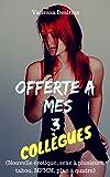 Offerte à mes 3 collègues: Nouvelle érotique, sexe à plusieurs, tabou, MFMM, plan à quatre