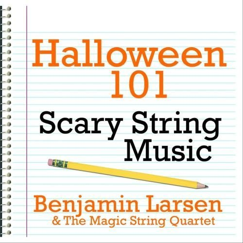 Halloween 101 - Scary String Music by Benjamin Larsen & The Magic String Quartet (Benjamin Et Halloween)