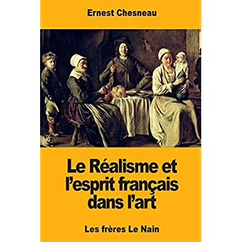 Le Réalisme et l'esprit français dans l'art: Les frères Le Nain