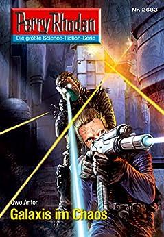 "Perry Rhodan 2683: Galaxis im Chaos (Heftroman): Perry Rhodan-Zyklus ""Neuroversum"" (Perry Rhodan-Die Gröβte Science- Fiction- Serie) von [Anton, Uwe]"