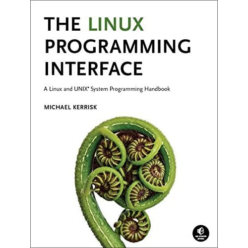 The Linux Programming Interface: A Linux and UNIX System Programming Handbook by Michael Kerrisk(2010-10-28)