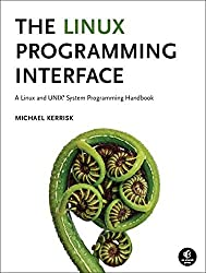 The Linux Programming Interface: A Linux and UNIX System Programming Handbook by Kerrisk (2010-10-28)