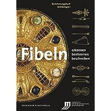 Fibeln: Erkennen - Bestimmen - Beschreiben (Bestimmungsbuch Archäologie)
