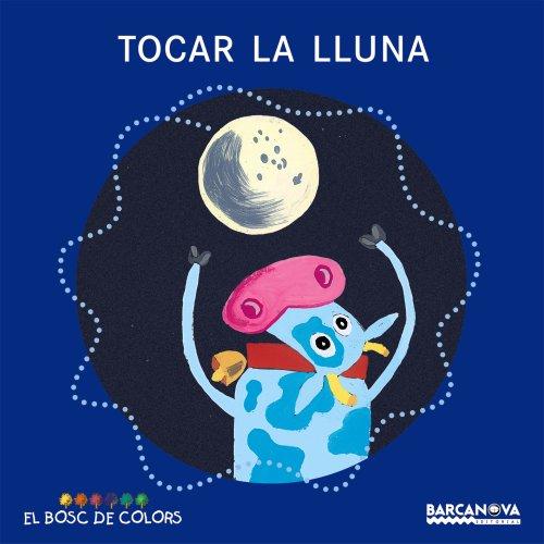 Tocar la lluna (Llibres Infantils I Juvenils - El Bosc De Colors) por Estel Baldó