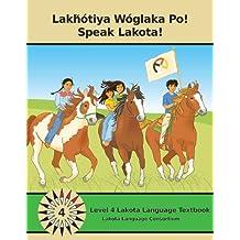 Lakhotiya Woglaka Po! - Speak Lakota! Level 4 Lakota Language Textbook