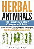 Herbal Antivirals: Heal Yourself Faster, Cheaper and Safer - Your A-Z Guide to Choosing, Preparing and Using the Most Effective Natural Antiviral Herbs (English Edition)