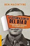 La historia secreta del Día D: La verdad sobre los superespías que engañaron a Hitler (Divulgación. Historia)