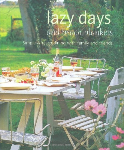 Lazy Days and Beach Blankets: Simple Alfresco Dining with Family and Friends (Cookery) (Alfresco Grill)
