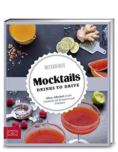 Just delicious - Mocktails. Drinks to drive.: Ohne Alkohol: Coole Cocktails mit Kräutern und Früchten