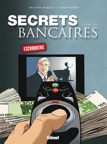 Secrets bancaires : Cycle 3, Escroquerie : Coffret 2 volumes : Tome 3.1, Au-dessus de tout soupçon ; Tome 3.2, L'affrontement