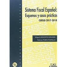 Sistema Fiscal Español: Esquemas y casos prácticos. Curso 2017-2018 (Documentos de Trabajo)