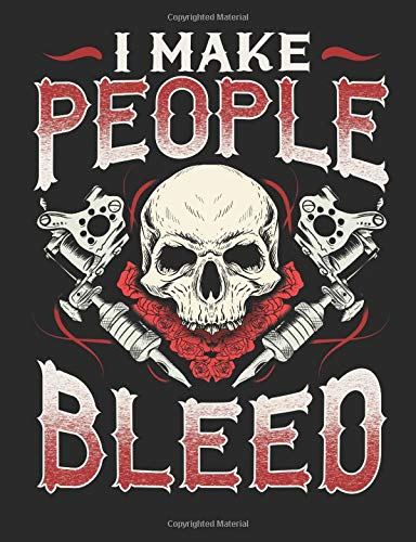 I Make People Bleed: A Cool Composition Notebook For Men And Women Who Love Tattoos
