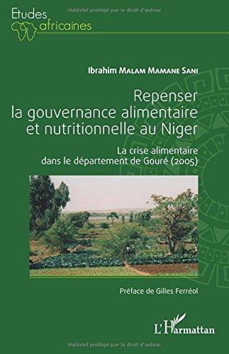 Repenser la gouvernance alimentaire et nutritionnelle au Niger: La crise alimentaire dans le département de Gouré (2005) par Ibrahim Malam Mamane Sani
