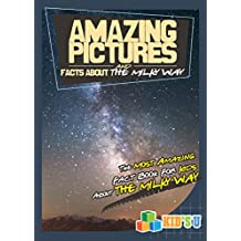 Amazing Pictures and Facts About Milky Way: The Most Amazing Fact Book for Kids About Milky Way (English Edition)