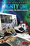 The Mighty One: Life Inside the Nerve Centre (English Edition)