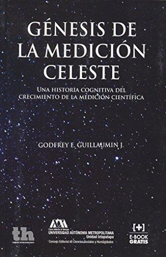 Génesis de la Medición Celeste . Una Historia Cognitiva del Crecimiento de la Medición Científica (Plural -México-)