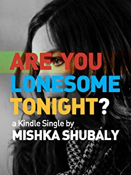 Are You Lonesome Tonight? (Kindle Single) by [Shubaly, Mishka]