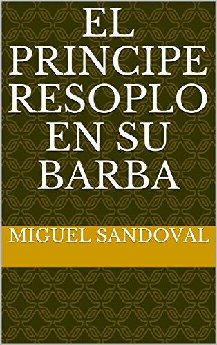 El principe resoplo en su barba eBook: Miguel Sandoval ...