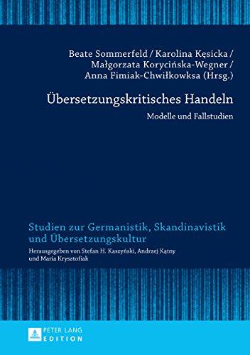 Uebersetzungskritisches Handeln: Modelle und Fallstudien (Studien zur Germanistik, Skandinavistik und Uebersetzungskultur 16)