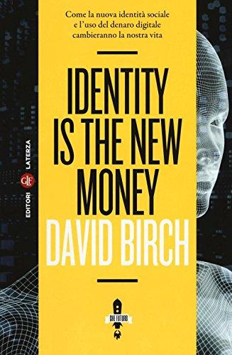 Identity is the new money. Come la nuova identità sociale e l'uso del denaro digitale cambieranno la nostra vita par David Birch