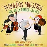 Pequeños Maestros. Hits de la Música Clásica para Niños y Bebés. Mozart, Beethoven, Tchaikvosky, Vivaldi, Chopin, Bach y Otros