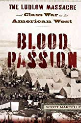 [(Blood Passion : The Ludlow Massacre and Class War in the American West)] [By (author) Scott Martelle] published on (October, 2007)