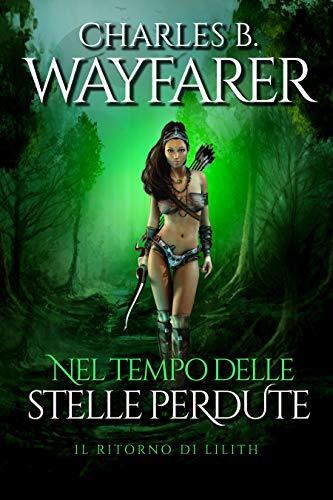 NEL TEMPO DELLE STELLE PERDUTE: IL RITORNO DI LILITH (Italian Edition)