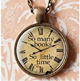So Many Books So Little Time - Pendant Necklace, book quotes,studing quotes, vintage style, retro watch, Art Glass, handmad