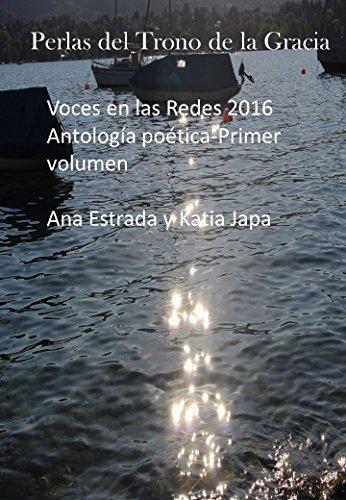 Antología poética del año 2016 de Voces en las redes. Primer Volumen: Perlas del trono de la Gracia por Katia Japa