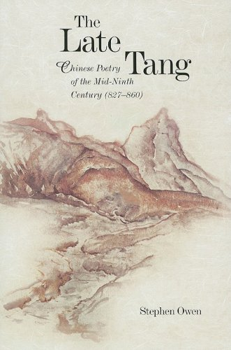 The Late Tang: Chinese Poetry of the Mid-Ninth Century (827-860) (Harvard East Asian Monographs)