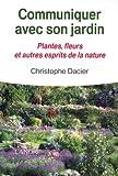 Communiquer avec son jardin - Plantes, fleurs et autres esprits de la nature