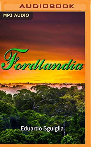 Fordlandia (Spanish Edition): Un Oscuro Paraiso