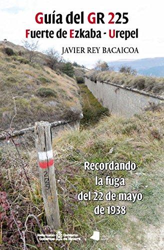 Guía del GR 225. Fuerte de Ezkaba - Urepel (Ensayo y Testimonio) por Javier Rey Bacaicoa