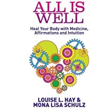 All Is Well: Heal Your Body With Medicine, Affirmations And Intuition